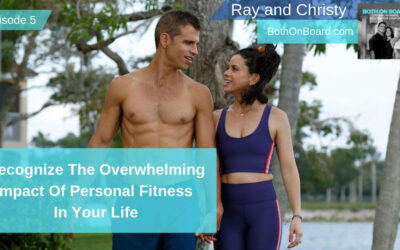 Recognize The Overwhelming Impact Of Personal Fitness In Your Life, Ep #005