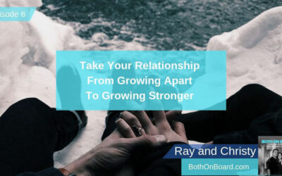 Take Your Relationship From Growing Apart To Growing Stronger, Ep #006