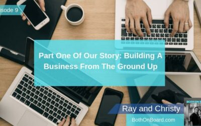 Part One Of Our Story: Building A Business From The Ground Up, Ep #009